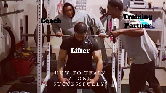 lifter, coach and training partner are the roles you play when training alone