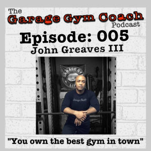 John Greaves III is the guest on Garage Gym Coach podcast Episode 5