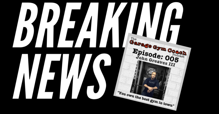Garage Gym Coach podcast featuring John Greaves III